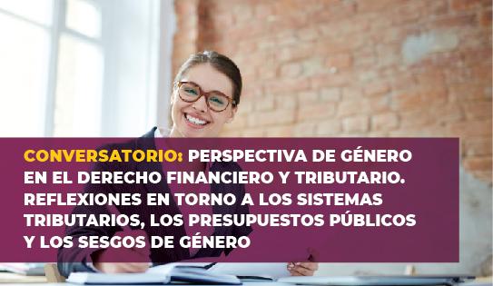 CONVERSATORIO PERSPECTIVA DE GÉNERO EN EL DERECHO FINANCIERO Y TRIBUTARIO