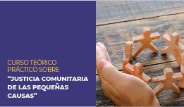"""CURSO TEÓRICO-PRÁCTICO SOBRE """"JUSTICIA COMUNITARIA DE LAS PEQUEÑAS CAUSAS"""""""