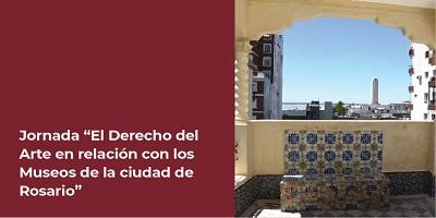 JORNADA: «EL DERECHO DEL ARTE EN RELACIÓN CON LOS MUSEOS DE LA CIUDAD DE ROSARIO»