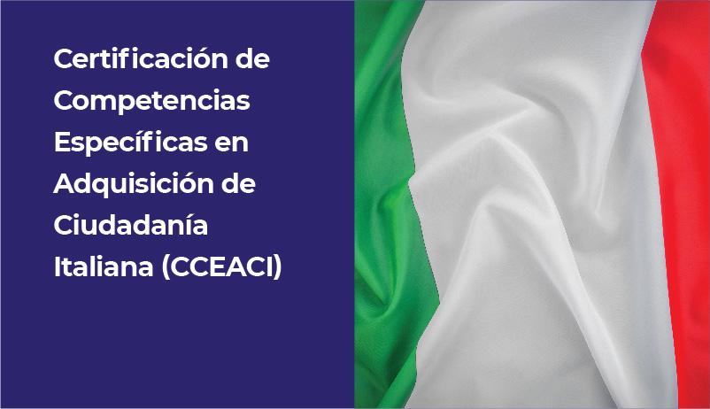 CERTIFICACIÓN DE COMPETENCIAS ESPECÍFICAS EN ADQUISICIÓN DE CIUDADANÍA ITALIANA (CCEACI)